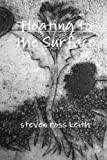 Floating to the Surface, steven ross keith, 0557585473