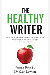 The Healthy Writer: Reduce Your Pain, Improve Your Health, And Build A Writing Career For The Long Term (Books for Writers) Paperback