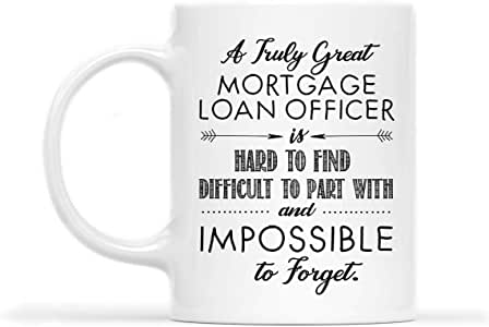 MORTGAGE LOAN OFFICER Mug - A TRULY MORTGAGE LOAN OFFICER IS HARD TO FIND IMPOSSIBLE TO FORGET - Funny 11oz Coffee Mugs (White) - Great Humor Gift For Mother Day's, Father's Day, St. Patrick's Day
