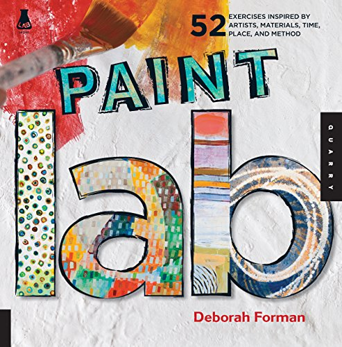 Paint Lab: 52 Exercises inspired by Artists, Materials, Time, Place, and Method (Lab Series) [Deborah Forman] (Tapa Blanda)