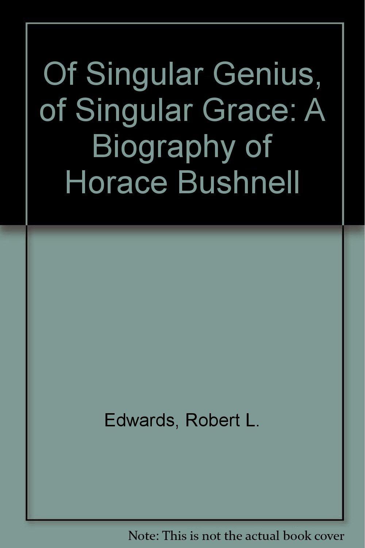 Of Singular Genius, of Singular Grace: A Biography of Horace Bushnell, Edwards, Robert L.