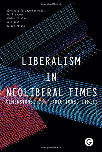 Download Liberalism in Neoliberal Times: Dimensions, Contradictions, Limits (Goldsmiths Press) ebook