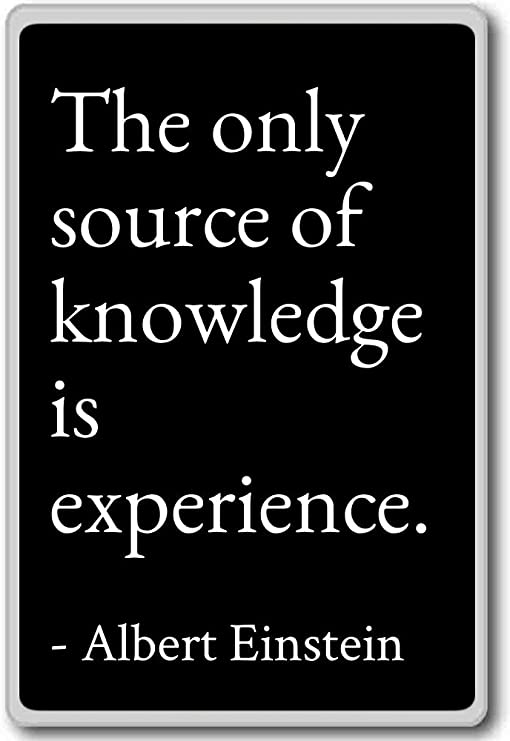 com the only source of knowledge is experience