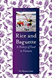 Rice and Baguette: A History of Food in Vietnam (Foods and Nations)