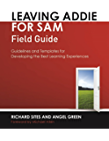Leaving Addie for Sam Field Guide: Guidelines and Templates for Developing the Best Learning Experiences
