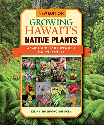 Growing Native Plants - Growing Hawaii's Native Plants: A Simple Step-by-step Approach for Every Species