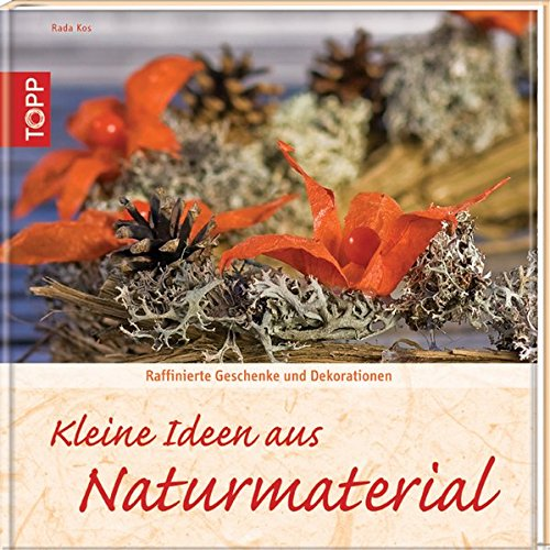 Kleine Ideen aus Naturmaterial: Raffinierte Geschenke und Dekorationen