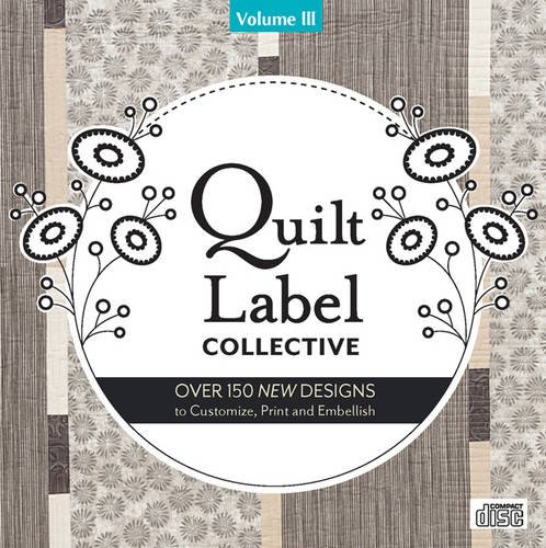 Quilt Label Collective CD: Over 150 New Designs to Customize Print amp Embellish Volume III