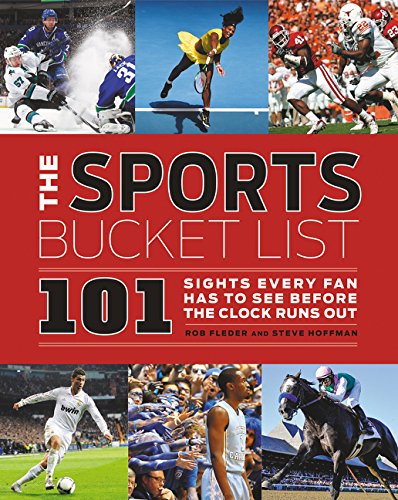 The Sports Bucket List: 101 Sights Every Fan Has to See Before the Clock Runs Out (Bucket Basketball)