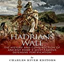Hadrian's Wall: The History and Construction of Ancient Rome's Most Famous Defensive Fortification Audiobook by  Charles River Editors Narrated by Phillip J. Mather