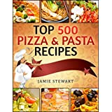 TOP 500 Pizza & Pasta Recipes Cookbook (Vegetarian, Low-Carb, Vegan, Raw, Paleo, Farfalle (Bow Ties), Tagliatelle, Lasagna, Spaghetti, Stuffed Pasta,  Simple Ingredients)