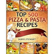 TOP 500 Pizza & Pasta Recipes
