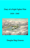 Diary of a Night Fighter Pilot  1939 - 1945