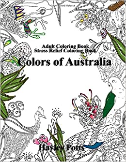 Amazon Adult Coloring Book Stress Relief Colors Of Australia Flowers Animals Mandalas Patterns 9781540472045 Hayley Potts