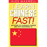 Chinese: Learn Chinese Fast! 48 Hours To Learning Chinese (But Not Mastering It) (Chinese Language - Spanish - German - Italian) (English Edition)