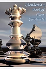 Chesthetica's Book of Chess Constructs, Volume 2: Original Computer-Generated Chess Problems for Solving and Analysis Kindle Edition