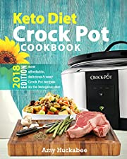 Keto Diet Crock Pot Cookbook 2018: Most Affordable, Quick & Easy Slow Cooker Recipes for Fast & Healthy Weight Loss on the Ketogenic Diet