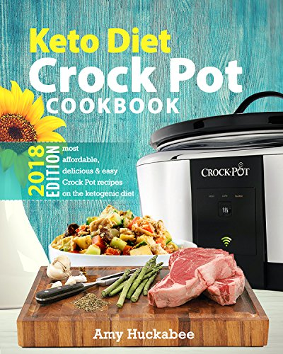 Keto Diet Crock Pot Cookbook 2018: Most Affordable, Quick & Easy Slow Cooker Recipes for Fast & Healthy Weight Loss on the Ketogenic Diet by Amy Huckabee, Jolly Books Hub