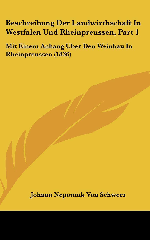 Beschreibung Der Landwirthschaft In Westfalen Und Rheinpreussen, Part 1: Mit Einem Anhang Uber Den Weinbau In Rheinpreussen (1836) (German Edition) pdf