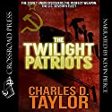 The Twilight Patriots Audiobook by Charles D. Taylor Narrated by Kevin Pierce