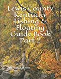 Lewis County Kentucky Fishing & Floating Guide Book Part 2 (Kentucky Fishing & Floating Guide Books)