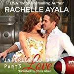 Intercepted by Love: Part Three: The Quarterback's Heart, Book 3 | Rachelle Ayala