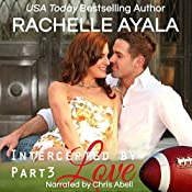 Intercepted by Love: Part Three: The Quarterback's Heart, Book 3 | Rachelle Ayala