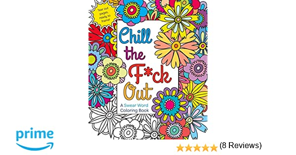 Chill The Fck Out A Swear Word Coloring Book Hannah Caner 9781250116406 Books