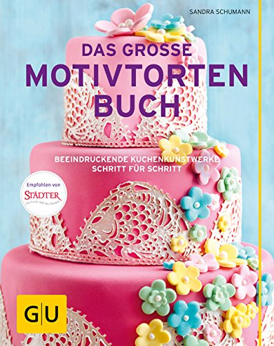 Das große Motivtortenbuch: Beeindruckende Kuchenkunstwerke Schritt für Schritt (GU Themenkochbuch)