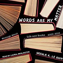 Words Are My Matter: Writings About Life and Books, 2000-2016, with a Journal of a Writer's Week Audiobook by Ursula K. Le Guin Narrated by Laural Merlington