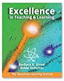 Excellence in Teaching and Learning : The Quantum Learning System, Given, Barbara K. and DePorter, Bobbi, 0986300500