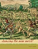 Dancing the New World: Aztecs, Spaniards, and the Choreography of Conquest (Latin American and Caribbean Arts and Culture Publication Initiative)