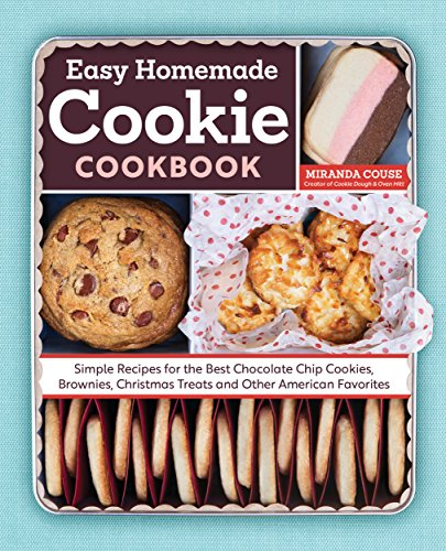 The Easy Homemade Cookie Cookbook: Simple Recipes for the Best Chocolate Chip Cookies, Brownies, Christmas Treats and Other American Favorites by Miranda Couse