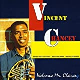 Welcome Mr Chancey by Vincent Chancey (2013-05-03)