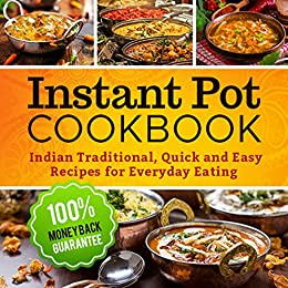 Instant Pot Cookbook Quick And Easy Traditional Indian Recipes For