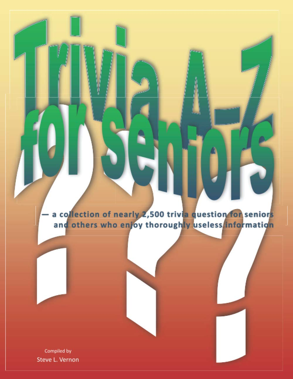 Trivia A–Z for Seniors: a choice of just about 2,500 minutiae questions for seniors and others who totally revel in unnecessary knowledge