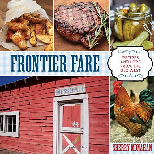 Download Frontier Fare: Recipes and Lore from the Old West PDF