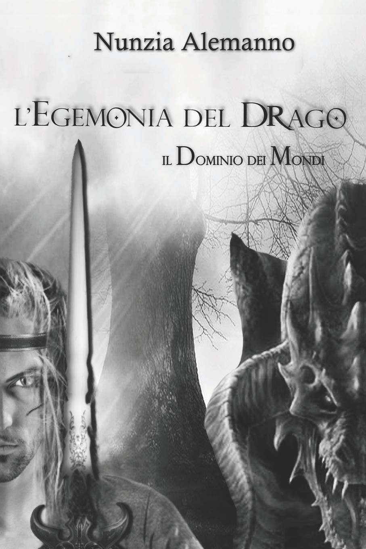 Il Dominio Dei Mondi: L'EGEMONIA DEL DRAGO Copertina flessibile – 6 mar 2017 Nunzia Alemanno Romina Leo Independently published 1520758472