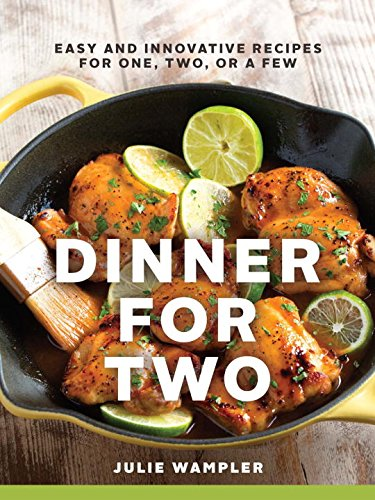 Dinner for Two: Easy and Innovative Recipes for One, Two, or a Few [Julie Wampler] (Tapa Dura)