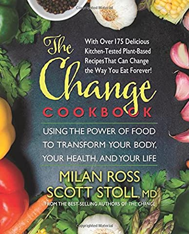 The Change Cookbook: Using the Power of Food to Transform Your Body, Your Health, and Your Life (Cook For Your Life)