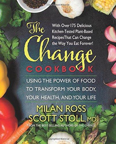 The Change Cookbook: Using the Power of Food to Transform Your Body, Your Health, and Your Life cover