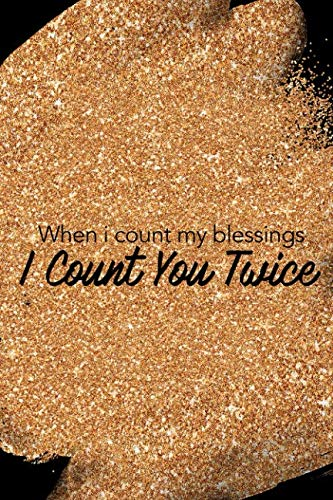 When I Count My Blessings I Count You Twice: Blank Lined Notebook Journal Diary Composition Notepad 120 Pages 6x9 Paperback Mother Grandmother Black Gold