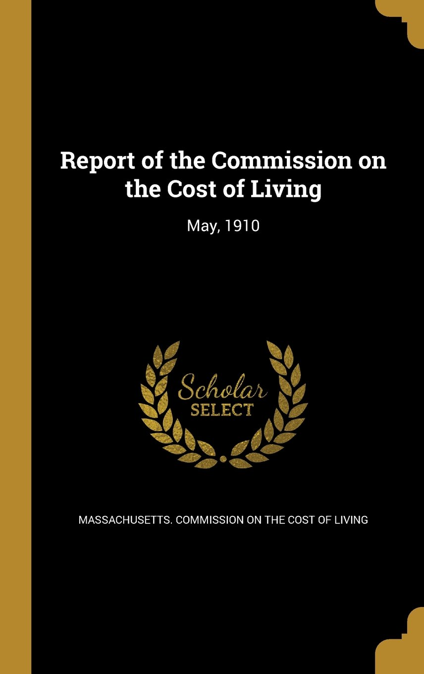 Report of the Commission on the Cost of Living: May, 1910 pdf epub