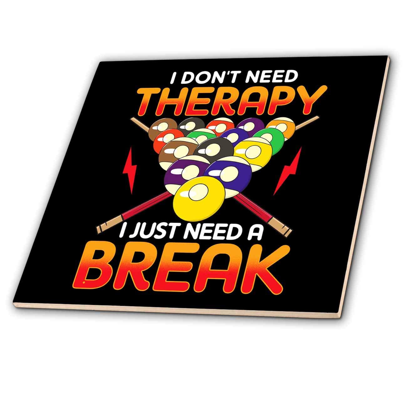 3dRose Sven Herkenrath Billiard - I Dont Need Therapy I Just Need a Break Pool Billiard - 6 Inch Glass Tile (ct_319023_6)