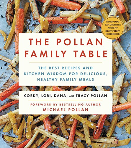 The Pollan Family Table: The Very Best Recipes and Kitchen Wisdom for Delicious Family Meals by Corky Pollan, Lori Pollan, Dana Pollan, Tracy Pollan