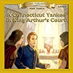 A Connecticut Yankee in King Arthur's Court: Bring the Classics to Life Series | Mark Twain