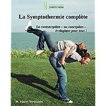 La Symptothermie Complete, version 2018: Quand sexe et fertilité se lient d'amitié: la Contraception - ou conception - pour tous! (French Edition)