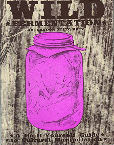 Wild Fermentation: A Do-It-Yourself Guide to Cultural Manipulation (DIY) by Sandor Ellix Katz