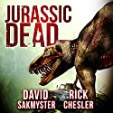 Jurassic Dead Audiobook by Rick Chesler, David Sakmyster Narrated by Andrew Tell
