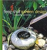 Feng Shui Garden Design: Creating Serenity (No)